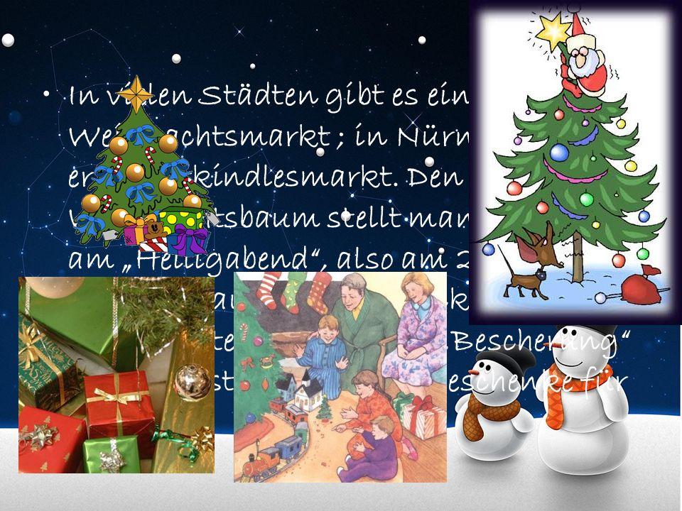 In vielen Städten gibt es einen Weihnachtsmarkt ; in Nürnberg heißt er Christkindlesmarkt.
