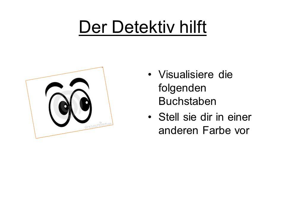 Der Detektiv hilft Visualisiere die folgenden Buchstaben