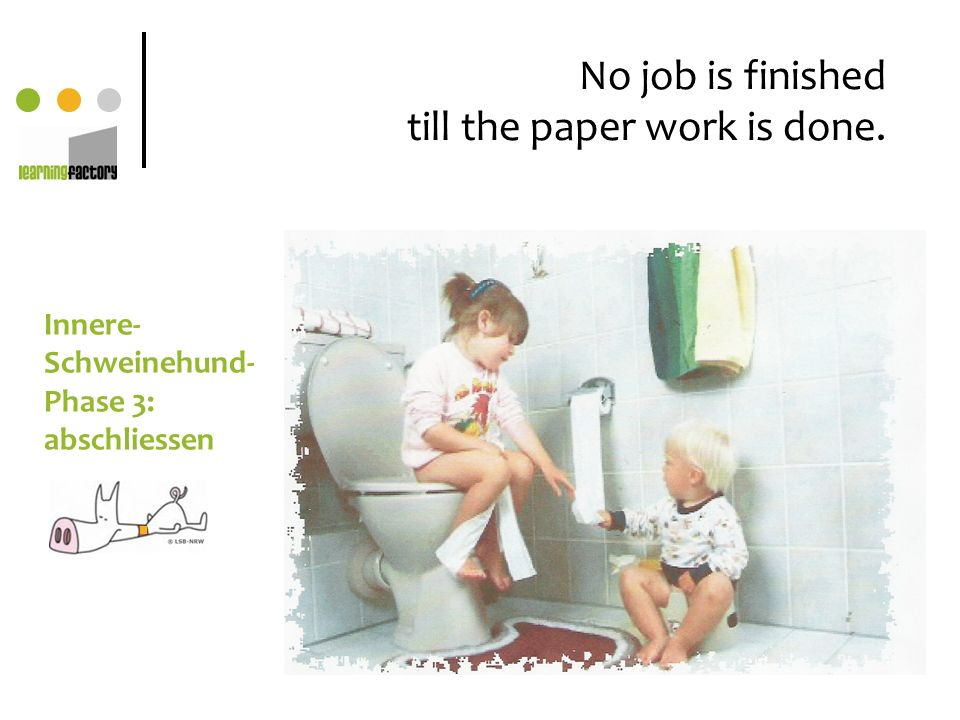 No job is finished till the paper work is done.