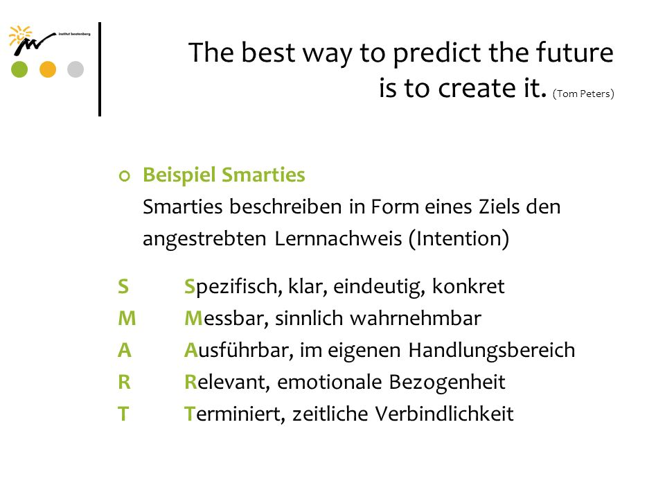 The best way to predict the future is to create it. (Tom Peters)