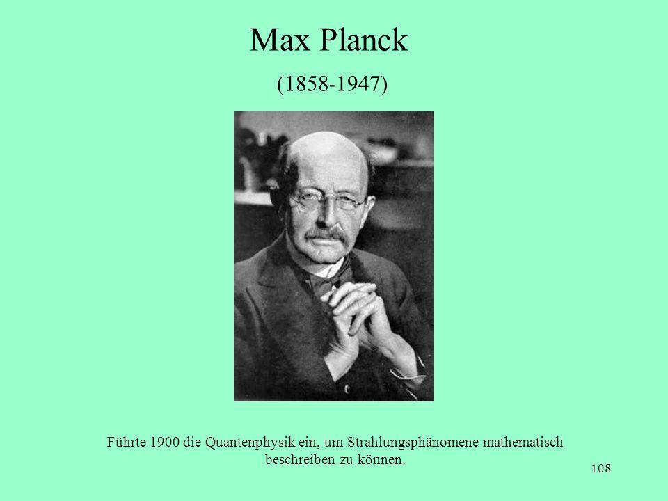 Führte 1900 die Quantenphysik ein, um Strahlungsphänomene mathematisch