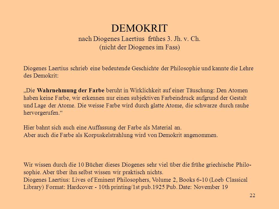 DEMOKRIT nach Diogenes Laertius frühes 3. Jh. v. Ch