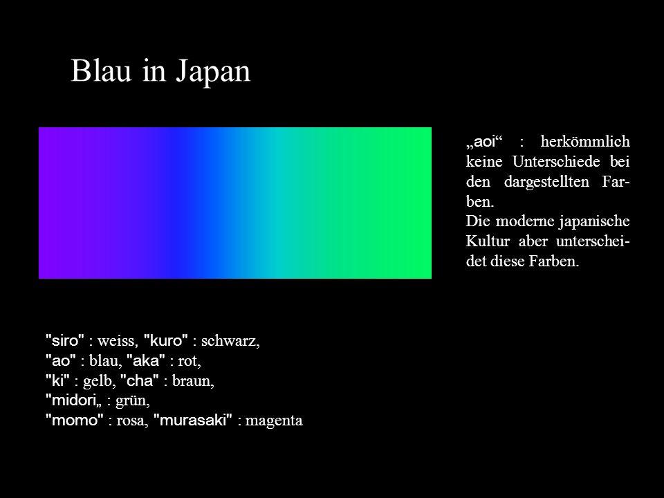 """Blau in Japan """"aoi : herkömmlich keine Unterschiede bei den dargestellten Far-ben. Die moderne japanische Kultur aber unterschei-det diese Farben."""