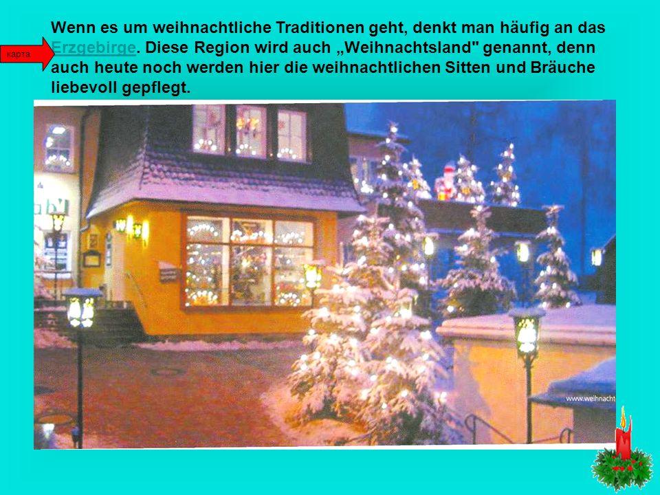 """Wenn es um weihnachtliche Traditionen geht, denkt man häufig an das Erzgebirge. Diese Region wird auch """"Weihnachtsland genannt, denn auch heute noch werden hier die weihnachtlichen Sitten und Bräuche liebevoll gepflegt."""