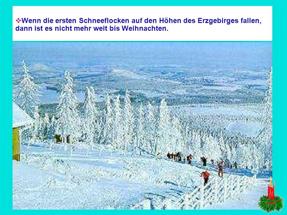 Wenn die ersten Schneeflocken auf den Höhen des Erzgebirges fallen, dann ist es nicht mehr weit bis Weihnachten.