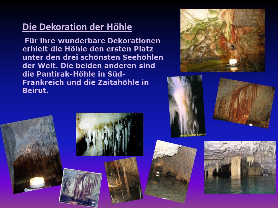 Die Dekoration der Höhle Für ihre wunderbare Dekorationen erhielt die Höhle den ersten Platz unter den drei schönsten Seehöhlen der Welt.