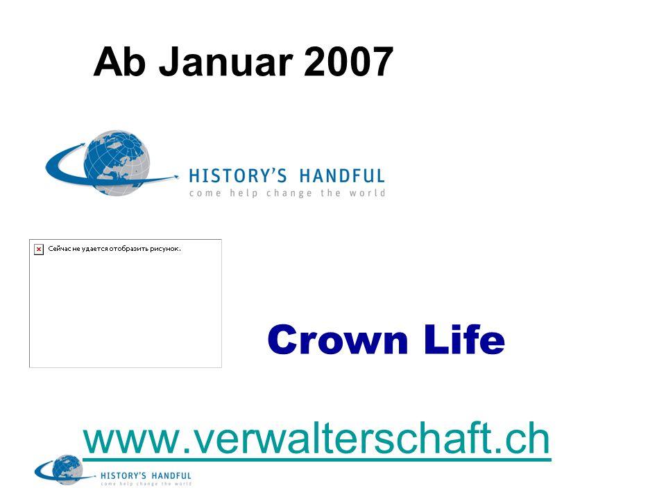 Ab Januar 2007 Crown Life www.verwalterschaft.ch