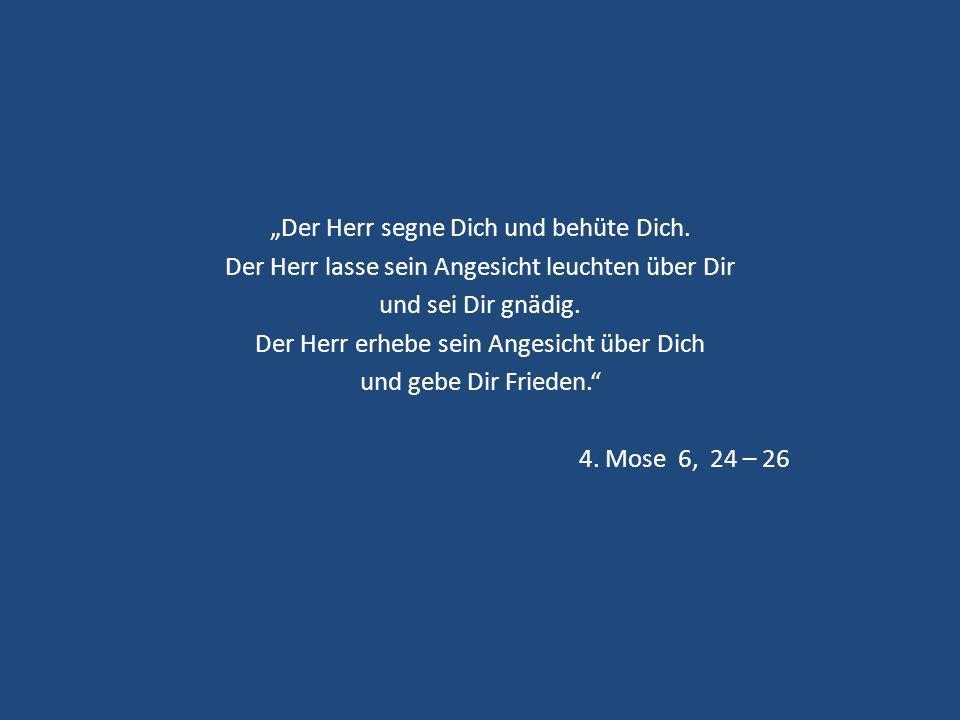 """""""Der Herr segne Dich und behüte Dich"""