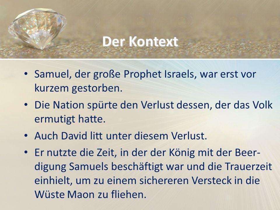 Der Kontext Samuel, der große Prophet Israels, war erst vor kurzem gestorben. Die Nation spürte den Verlust dessen, der das Volk ermutigt hatte.