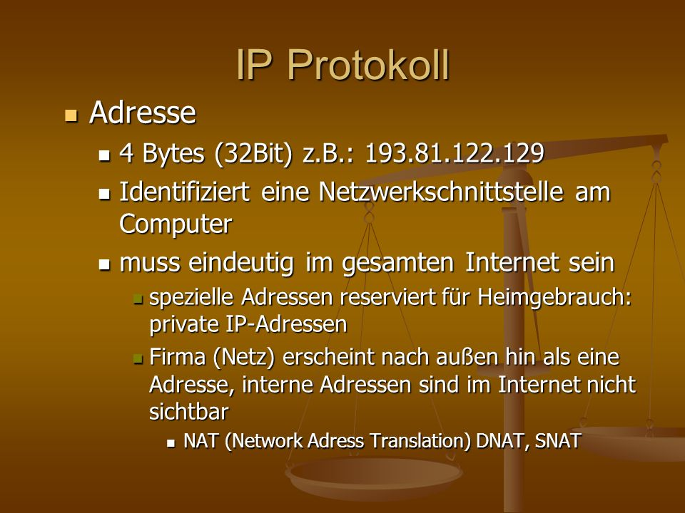 IP Protokoll Adresse 4 Bytes (32Bit) z.B.: 193.81.122.129