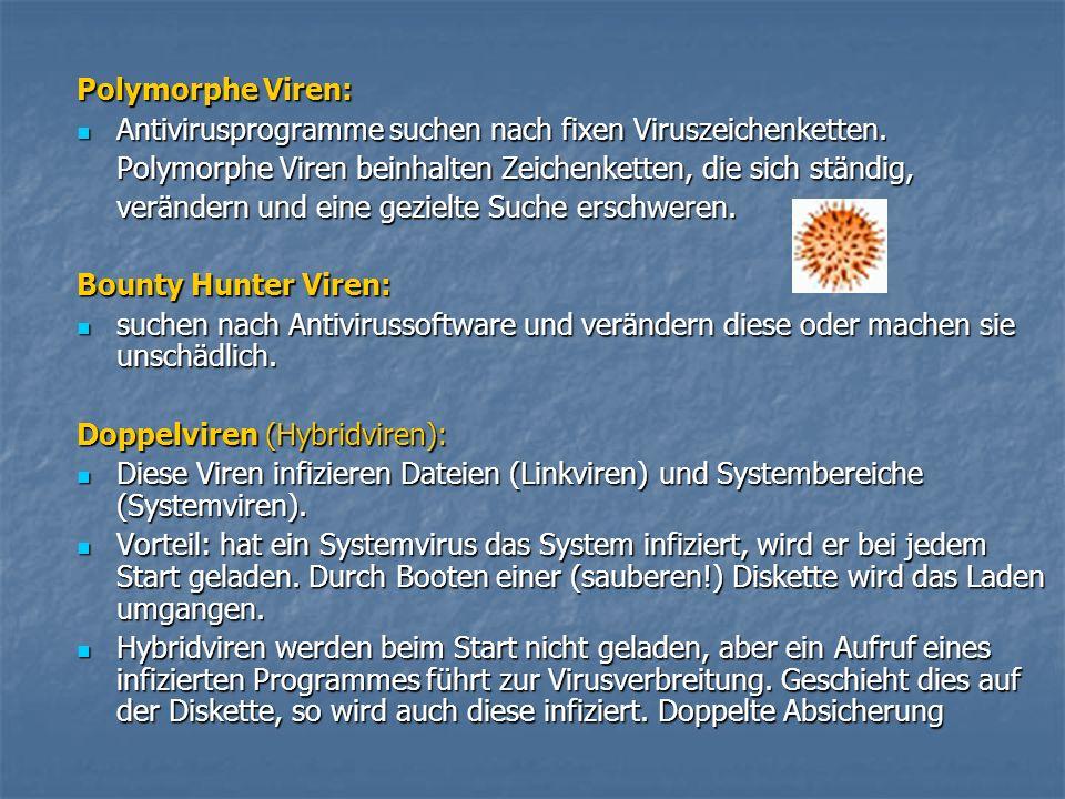 Polymorphe Viren: Antivirusprogramme suchen nach fixen Viruszeichenketten. Polymorphe Viren beinhalten Zeichenketten, die sich ständig,