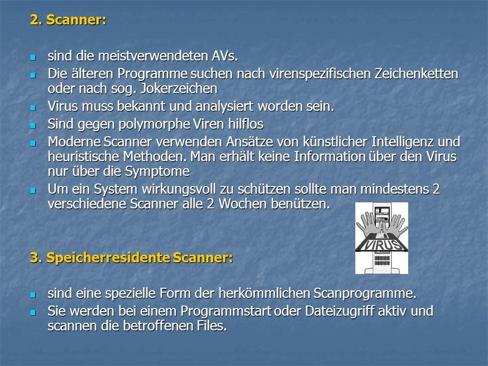 2. Scanner: sind die meistverwendeten AVs. Die älteren Programme suchen nach virenspezifischen Zeichenketten oder nach sog. Jokerzeichen.