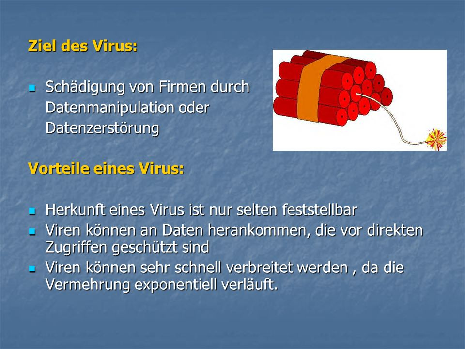 Ziel des Virus: Schädigung von Firmen durch. Datenmanipulation oder. Datenzerstörung. Vorteile eines Virus:
