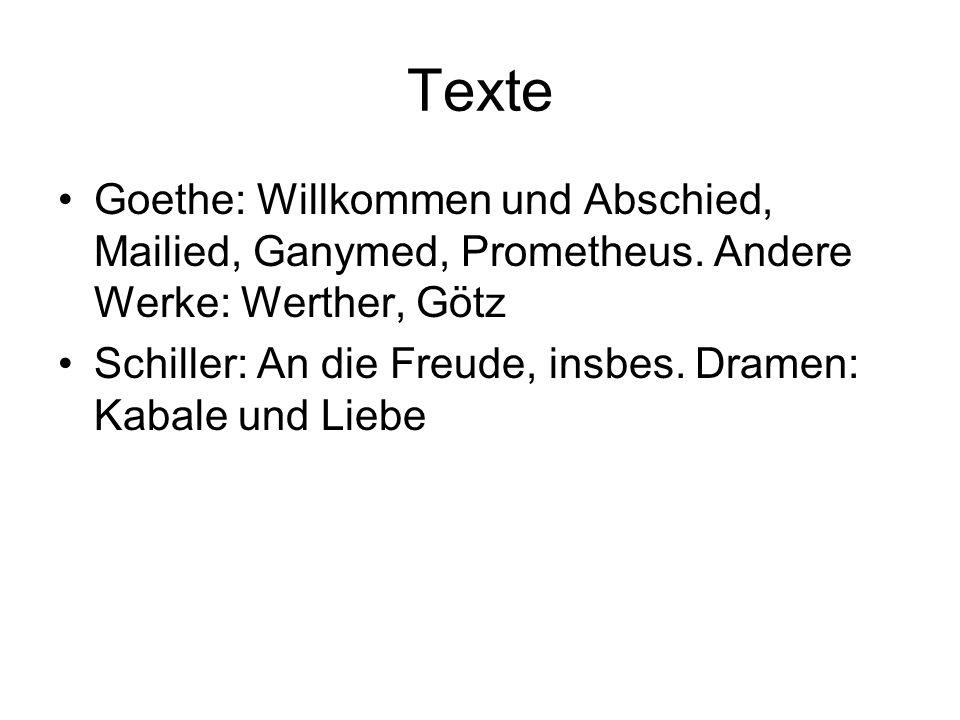 Texte Goethe: Willkommen und Abschied, Mailied, Ganymed, Prometheus. Andere Werke: Werther, Götz.