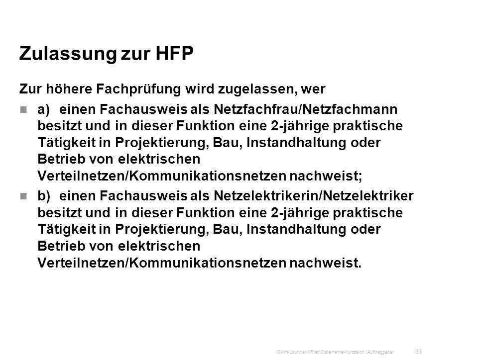 Zulassung zur HFP Zur höhere Fachprüfung wird zugelassen, wer