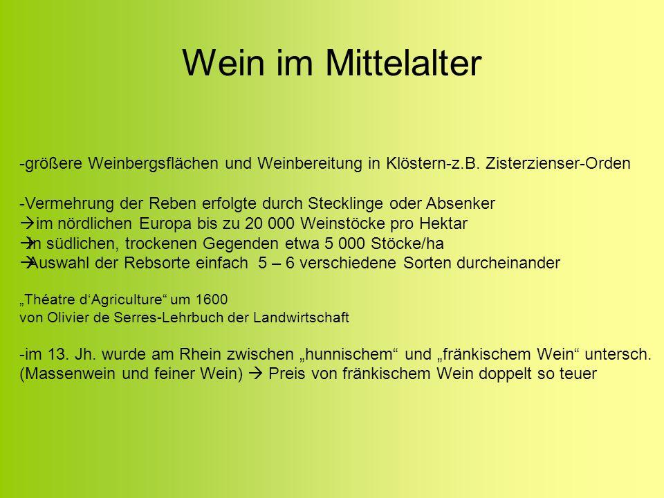 Wein im Mittelalter -größere Weinbergsflächen und Weinbereitung in Klöstern-z.B. Zisterzienser-Orden.