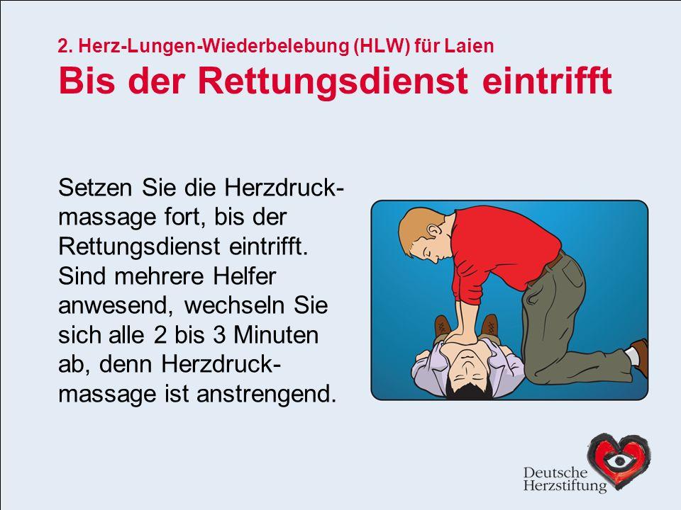 2. Herz-Lungen-Wiederbelebung (HLW) für Laien Bis der Rettungsdienst eintrifft