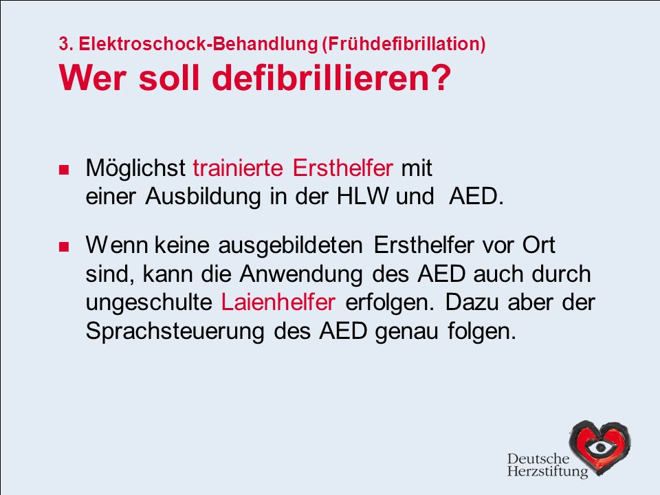 3. Elektroschock-Behandlung (Frühdefibrillation) Wer soll defibrillieren