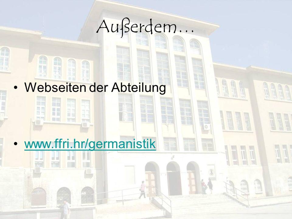 Außerdem… Webseiten der Abteilung www.ffri.hr/germanistik