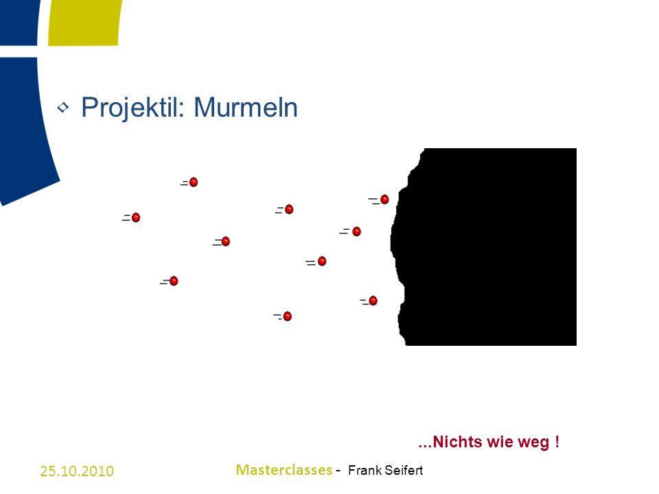 Projektil: Murmeln ...Nichts wie weg ! 25.10.2010