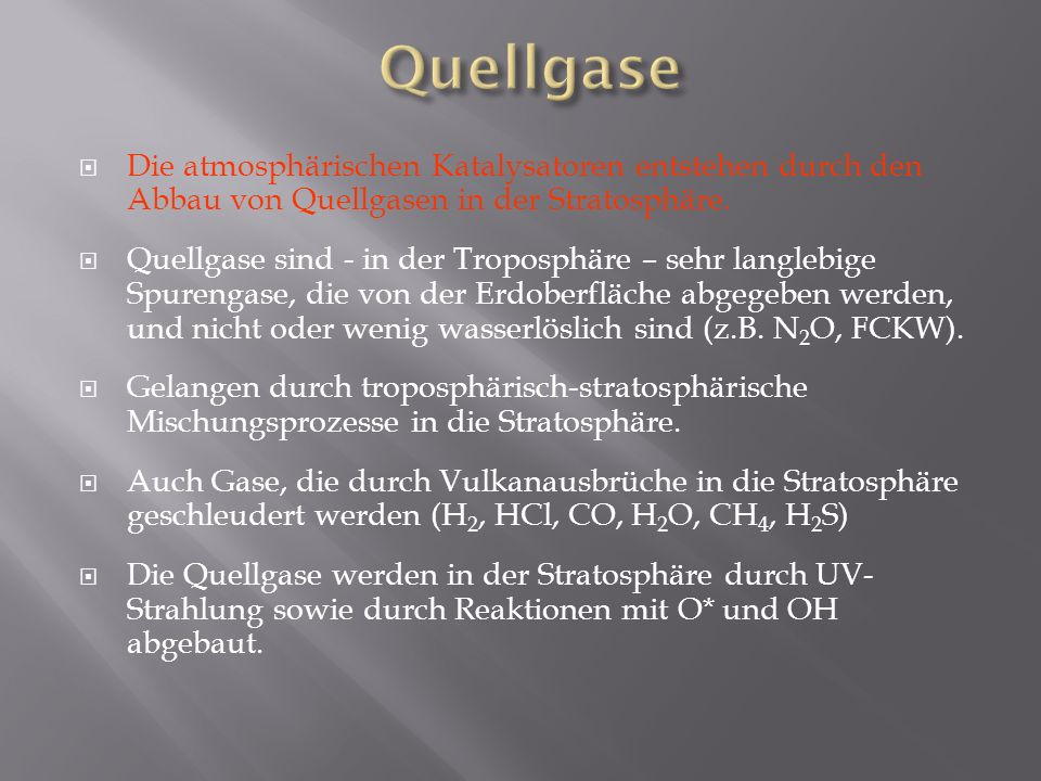 Quellgase Die atmosphärischen Katalysatoren entstehen durch den Abbau von Quellgasen in der Stratosphäre.