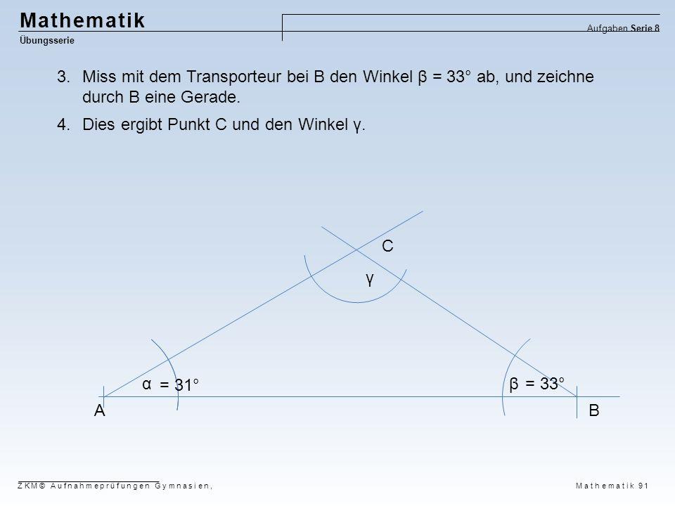Mathematik Aufgaben Serie 8. Übungsserie. Miss mit dem Transporteur bei B den Winkel β = 33° ab, und zeichne durch B eine Gerade.