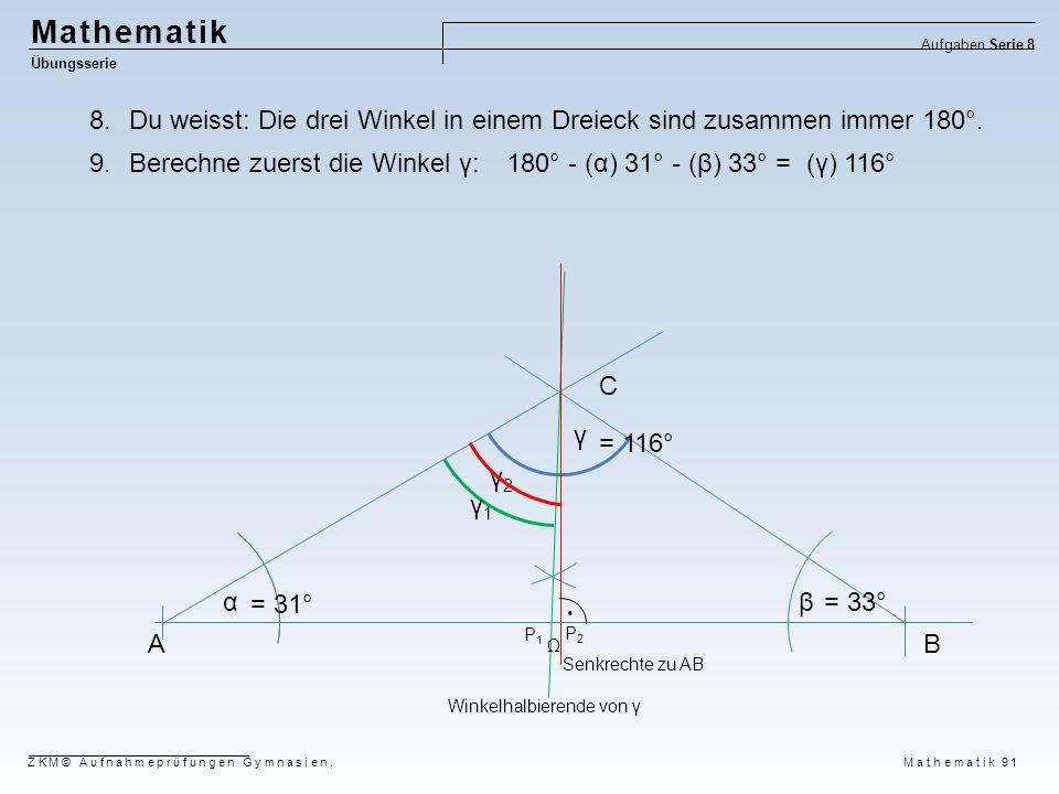 Mathematik Aufgaben Serie 8. Übungsserie. Du weisst: Die drei Winkel in einem Dreieck sind zusammen immer 180°.