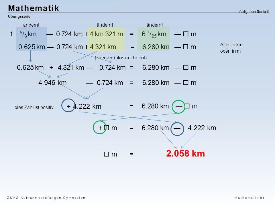 Mathematik Aufgaben Serie 8. Übungsserie. ändern! ändern! ändern! 1. 5/8 km — 0.724 km + 4 km 321 m = 6 7/25 km —  m.