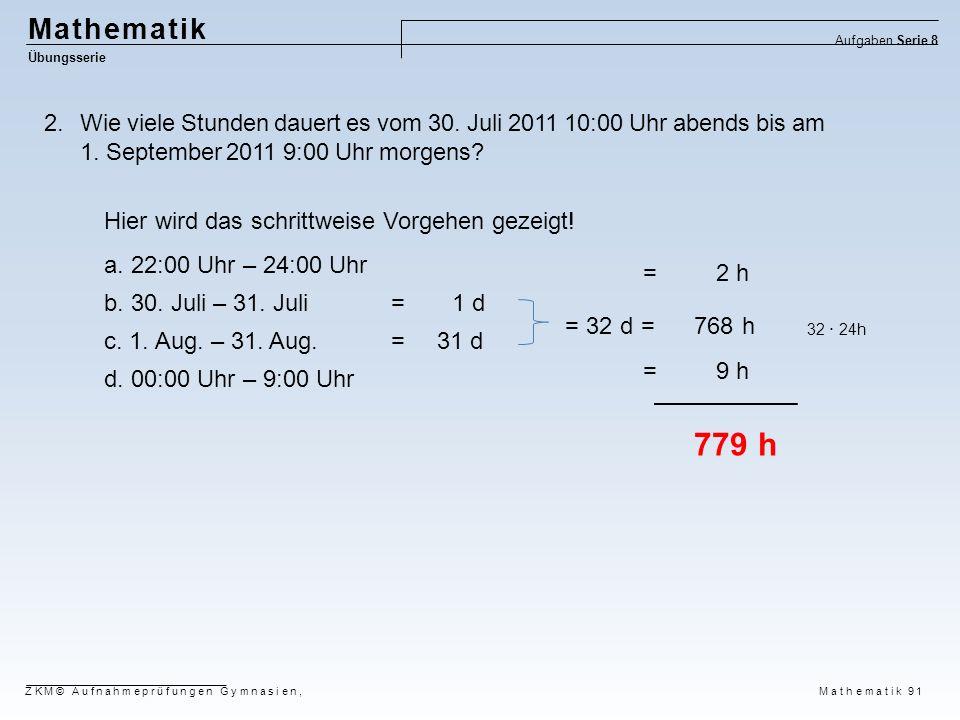 Mathematik Aufgaben Serie 8. Übungsserie. Wie viele Stunden dauert es vom 30. Juli 2011 10:00 Uhr abends bis am 1. September 2011 9:00 Uhr morgens