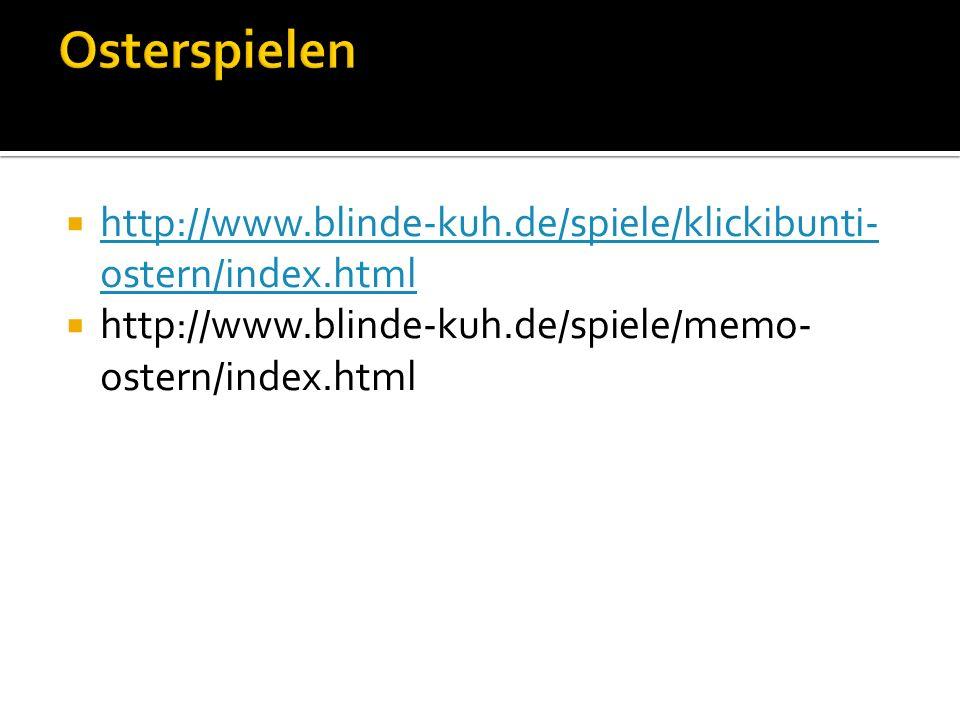 Osterspielenhttp://www.blinde-kuh.de/spiele/klickibunti-ostern/index.html.