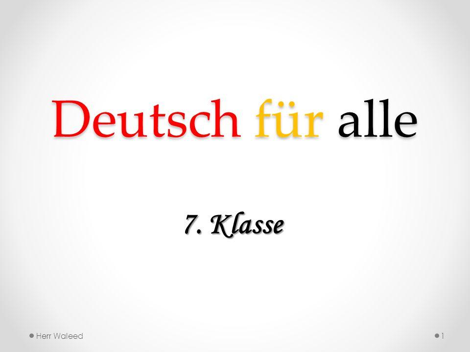 Deutsch für alle 7. Klasse Herr Waleed