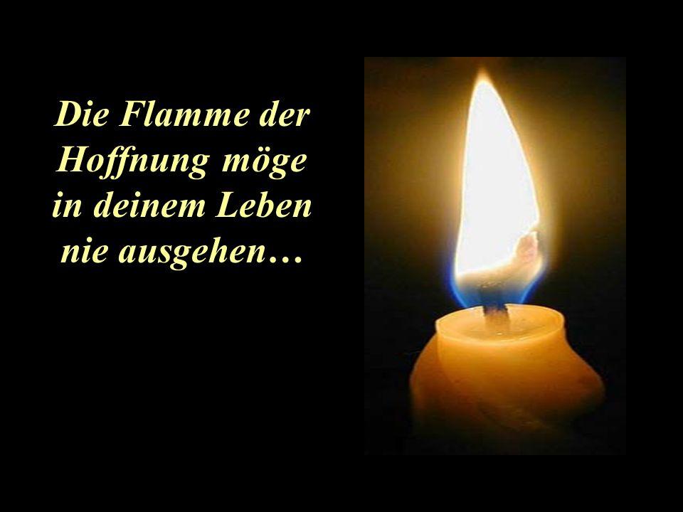 Die Flamme der Hoffnung möge in deinem Leben nie ausgehen…