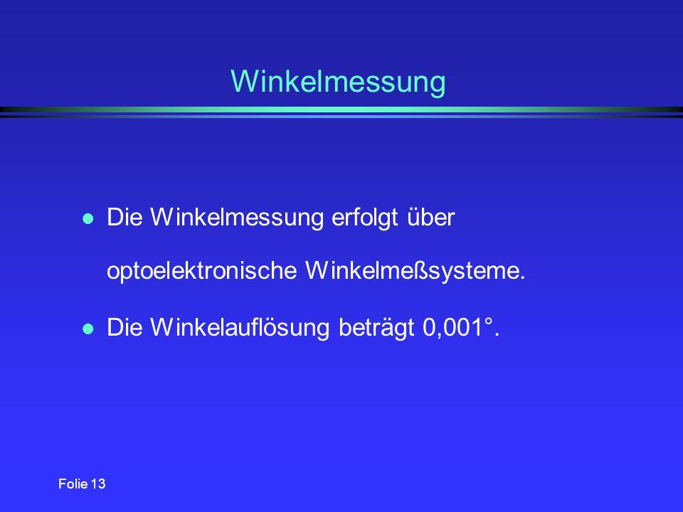 Winkelmessung Die Winkelmessung erfolgt über optoelektronische Winkelmeßsysteme. Die Winkelauflösung beträgt 0,001°.