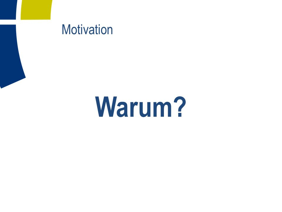 Motivation Warum