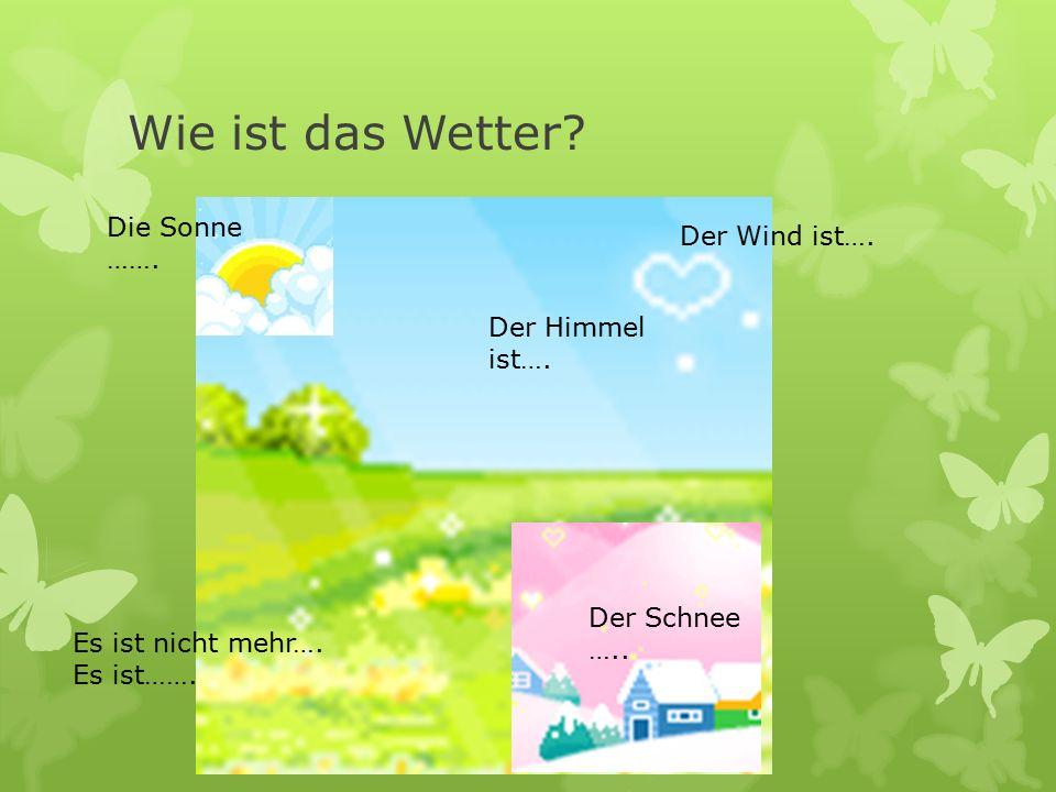 Wie ist das Wetter Die Sonne ……. Der Wind ist…. Der Himmel ist….