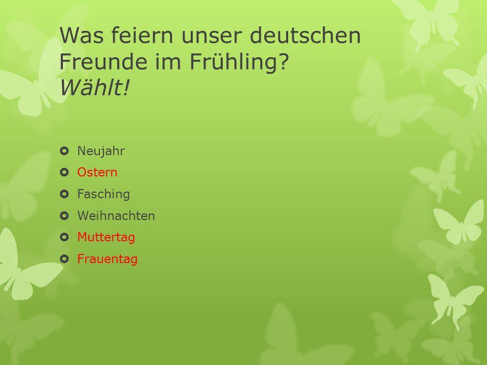 Was feiern unser deutschen Freunde im Frühling Wählt!