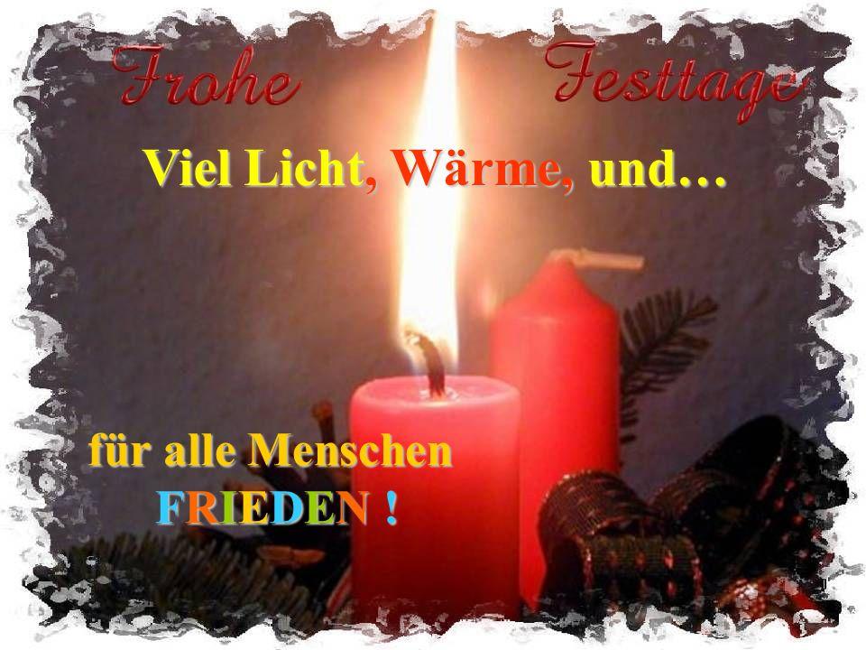 Viel Licht, Wärme, und… für alle Menschen FRIEDEN !