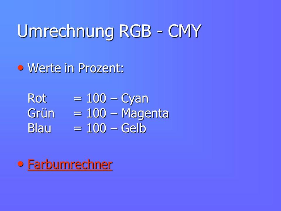 Umrechnung RGB - CMY Werte in Prozent: Rot = 100 – Cyan Grün = 100 – Magenta Blau = 100 – Gelb.