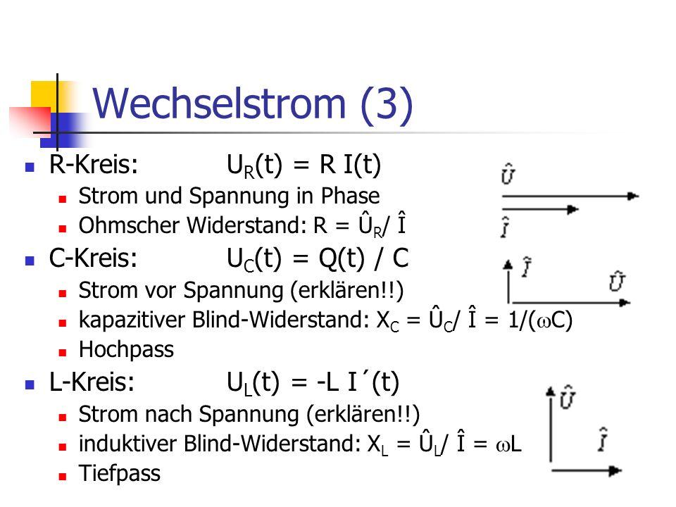 Wechselstrom (3) R-Kreis: UR(t) = R I(t) C-Kreis: UC(t) = Q(t) / C