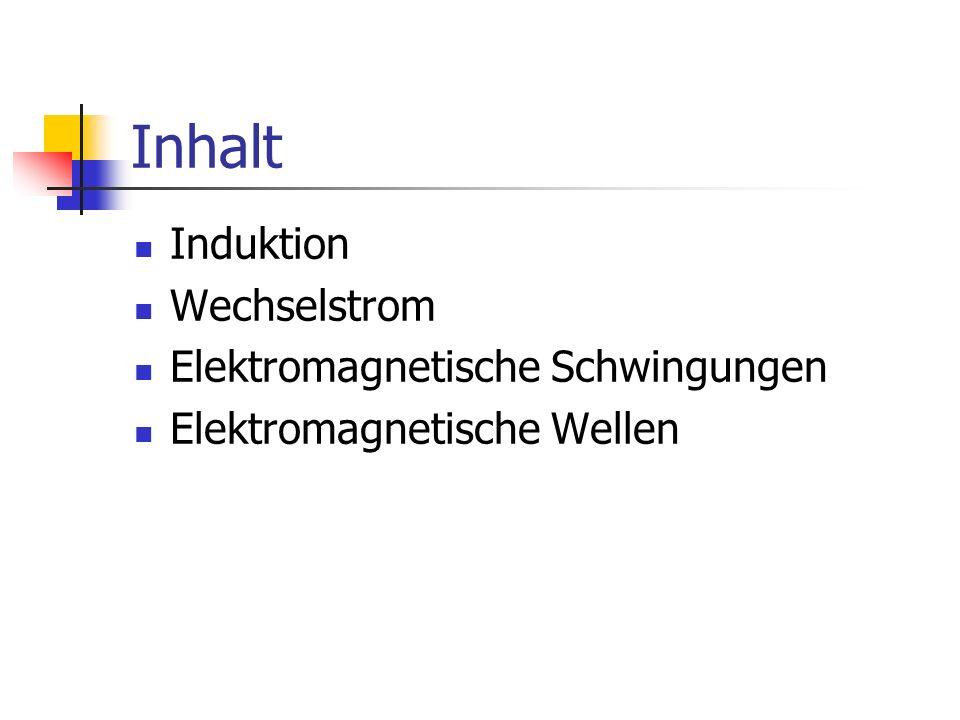 Inhalt Induktion Wechselstrom Elektromagnetische Schwingungen