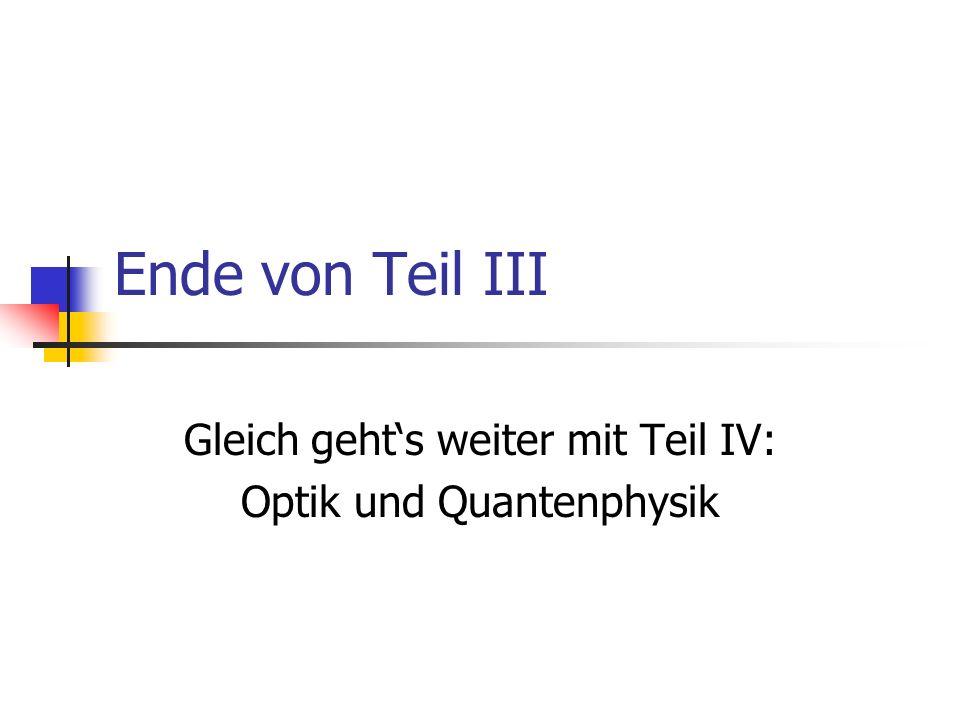 Gleich geht's weiter mit Teil IV: Optik und Quantenphysik