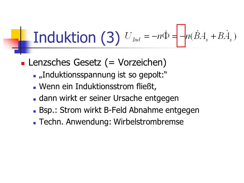 Induktion (3) Lenzsches Gesetz (= Vorzeichen)