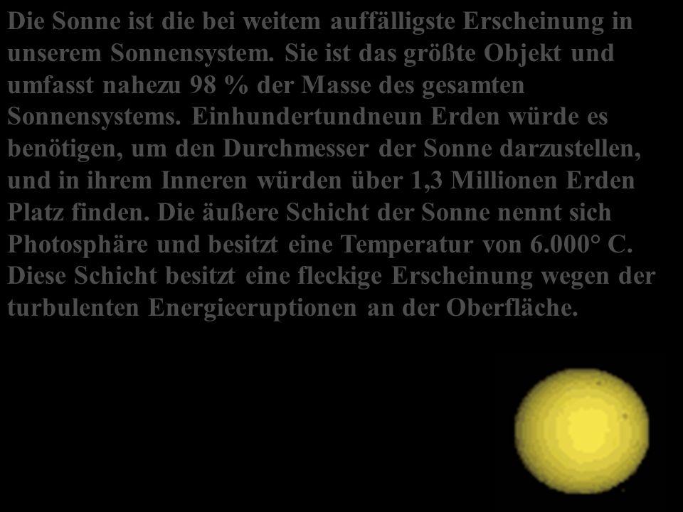 Die Sonne ist die bei weitem auffälligste Erscheinung in unserem Sonnensystem.
