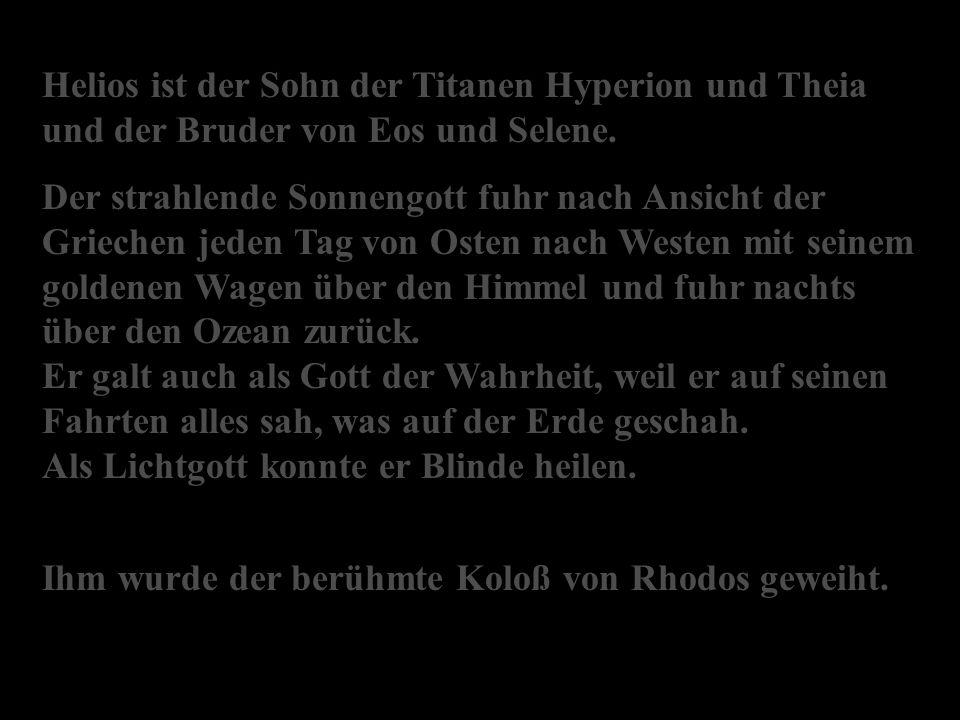 Helios ist der Sohn der Titanen Hyperion und Theia und der Bruder von Eos und Selene.