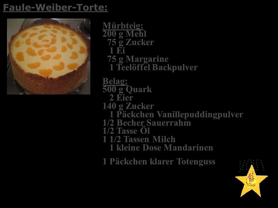 Faule-Weiber-Torte: Mürbteig: 200 g Mehl 75 g Zucker 1 Ei 75 g Margarine 1 Teelöffel Backpulver.