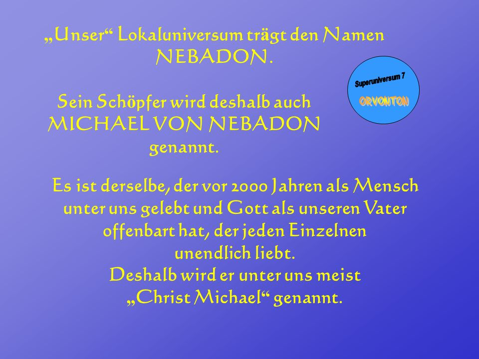 """Unser Lokaluniversum trägt den Namen NEBADON."
