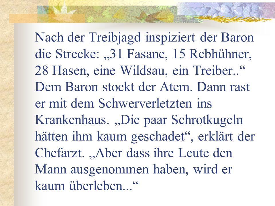 """Nach der Treibjagd inspiziert der Baron die Strecke: """"31 Fasane, 15 Rebhühner, 28 Hasen, eine Wildsau, ein Treiber.. Dem Baron stockt der Atem."""