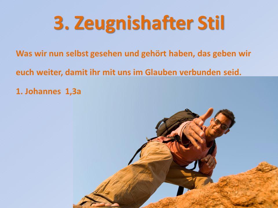 3. Zeugnishafter Stil Was wir nun selbst gesehen und gehört haben, das geben wir euch weiter, damit ihr mit uns im Glauben verbunden seid.