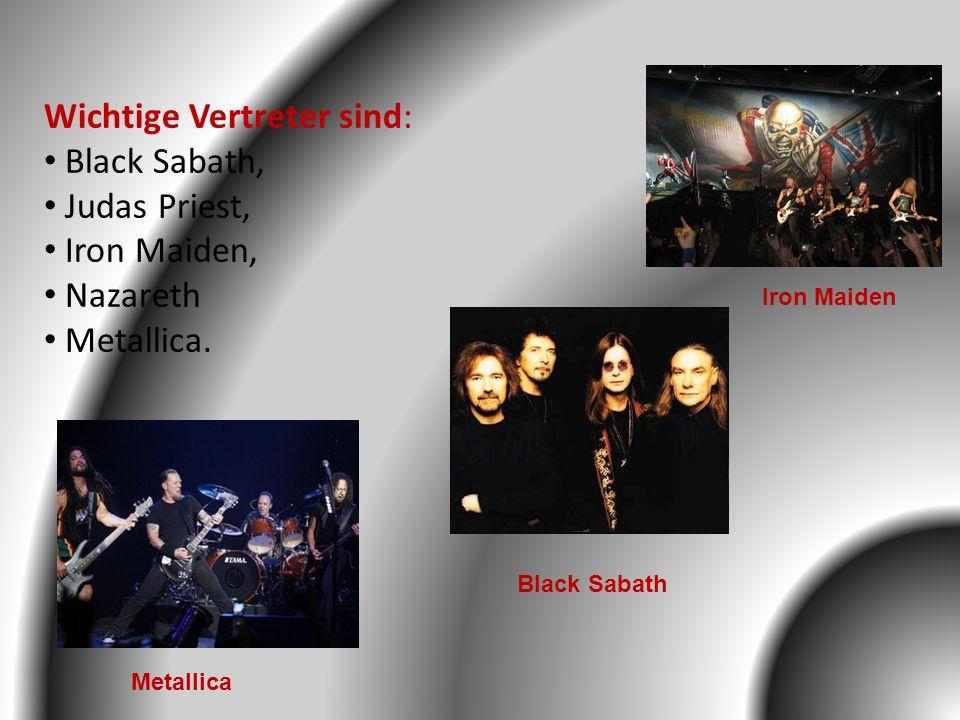 Wichtige Vertreter sind: Black Sabath, Judas Priest, Iron Maiden,