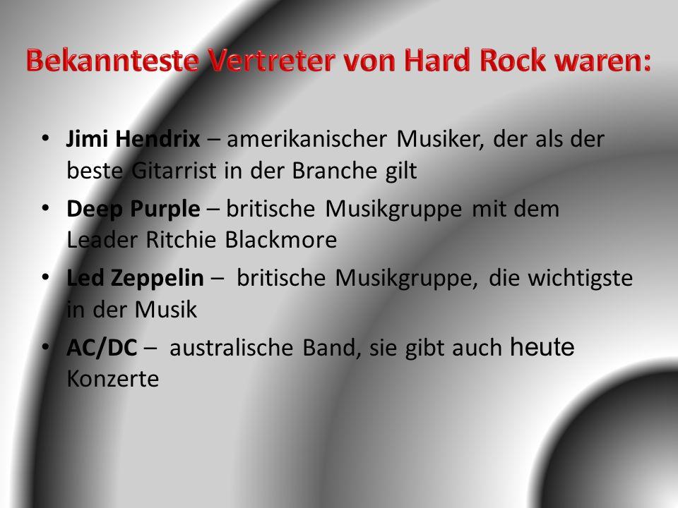 Bekannteste Vertreter von Hard Rock waren: